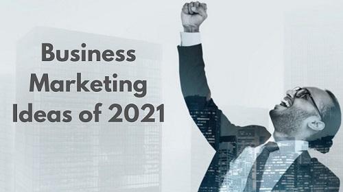 Business Marketing Ideas of 2021